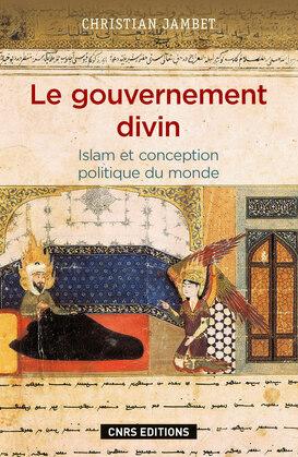 Le Gouvernement divin. Islam et conception politique du monde