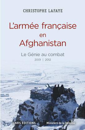 L'Armée française en Afghanistan. Le génie au combat 2001-2012