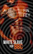 White Slave for BBC