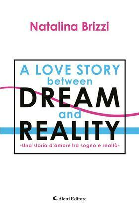 A love story between dream and reality - Una storia d'amore tra sogno e realtà -