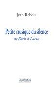 Petite musique du silence. De Bach à Lacan