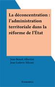 La déconcentration : l'administration territoriale dans la réforme de l'État