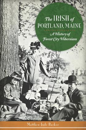 The Irish of Portland, Maine: A History of Forest City Hibernians