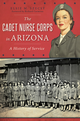 The Cadet Nurse Corps in Arizona: A History of Service