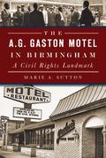 The A.G. Gaston Motel in Birmingham: A Civil Rights Landmark