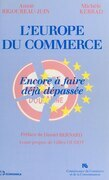 L'Europe du commerce : encore à faire, déjà dépassée