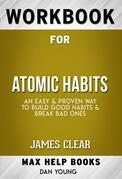Workbook for Atomic Habits: An Easy & Proven Way to Build Good Habits & Break Bad Ones by James Clear