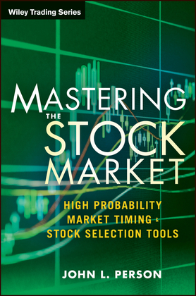 Mastering the Stock Market: High Probability Market Timing and Stock Selection Tools