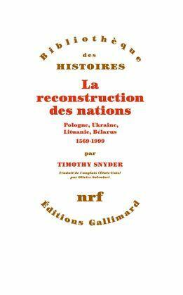 La reconstruction des nations. Pologne, Ukraine, Lithuanie, Bélarus (1569-1999)