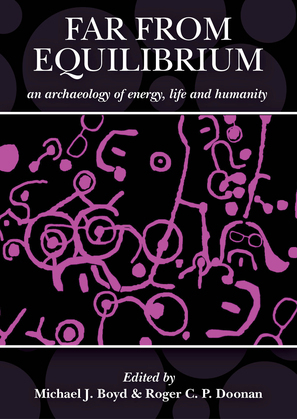 Far from Equilibrium: An archaeology of energy, life and humanity
