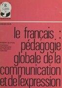 Le français, pédagogie globale de la communication et de l'expression