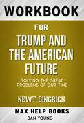 Workbook for Trump and the American Future: Solving the Great Problems of Our Time by Newt Gingrich