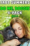 Do Me, Doggie 4-Pack Vol 2: Bestiality Zoophilia Creampie Bareback Gangbang All Holes Filled Double Penetration Drugged Sex Hypnosis Mind Control Pregnancy
