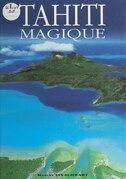 Tahiti magique, des îles de rêves
