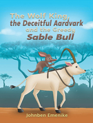 The Wolf King, the Deceitful Aardvark and the Greedy Sable Bull