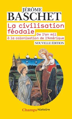 La civilisation féodale. De l'an mil à la colonisation de l'Amérique