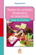 Toutes les activités Montessori en maternelle : langage, arts, vie pratique
