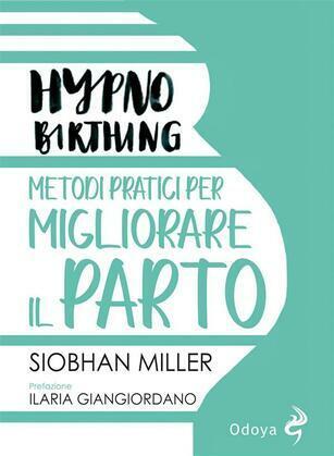 Hypnobirthing. Metodi pratici per migliorare il parto