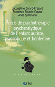 Précis de psychothérapie psychanalytique de l'enfant autiste, psychotique et borderline