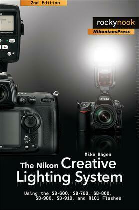 The Nikon Creative Lighting System: Using the SB-600, SB-700, SB-800, SB-900, SB-910, and R1C1 Flashes