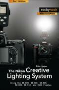 The Nikon Creative Lighting System: Using the SB-600, SB-700, SB-800, SB-900, SB-910, and R1C1 Flashes