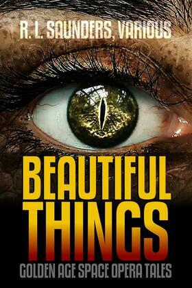 Beautiful Things: Golden Age Space Opera Tales
