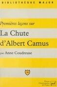 """Premières leçons sur """"La Chute"""" d'Albert Camus"""