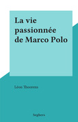 La vie passionnée de Marco Polo