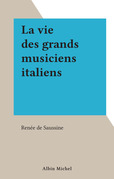 La vie des grands musiciens italiens