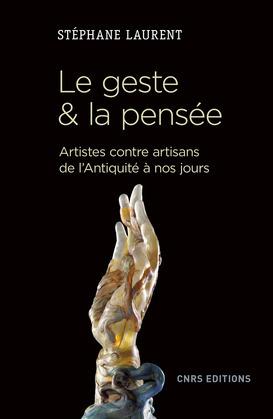 Le geste et la pensée. Artistes contre artisans de l'antiquité à nos jours
