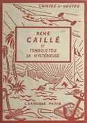 René Caillé et Tombouctou la mystérieuse