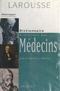 Dictionnaire historique des médecins dans et hors de la médecine