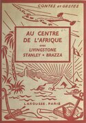 Au centre de l'Afrique avec Livingstone, Stanley, Brazza