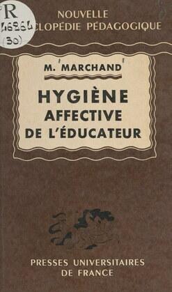 Hygiène affective de l'éducateur d'après la notion de couple de l'éducateur et de l'élève considérés dans leurs relations concrètes