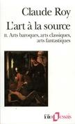L'art à la source (Tome 2) - Arts baroques, arts classiques, arts fantastiques