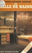 Aménager, décorer, meubler la salle de bains