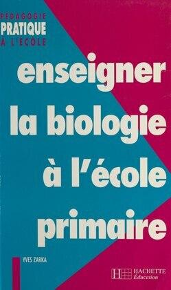 Enseigner la biologie à l'école primaire