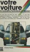 Votre voiture : la connaître, l'entretenir, la réparer
