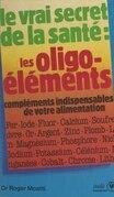 Les oligo-éléments, compléments indispensables de votre alimentation