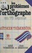 Les 30 problèmes de l'orthographe en 76 leçons