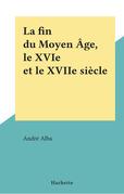 La fin du Moyen Âge, le XVIe et le XVIIe siècle