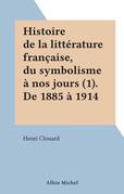 Histoire de la littérature française, du symbolisme à nos jours (1). De 1885 à 1914