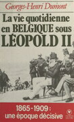 La vie quotidienne en Belgique sous Léopold II, (1865-1909)