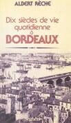 Dix siècles de vie quotidienne à Bordeaux