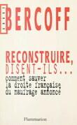 Reconstruire, disent-ils... Comment sauver la droite française du naufrage annoncé ?