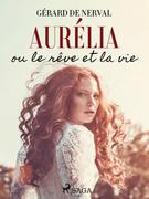 Aurélia ou le Rêve et la Vie