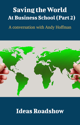 Saving The World At Business School (Part 2) - A Conversation with Andy Hoffman