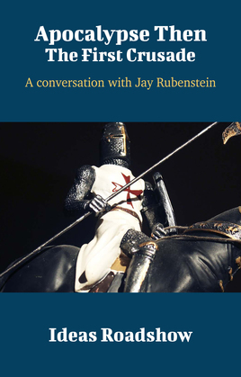 Apocalypse Then: The First Crusade - A Conversation with Jay Rubenstein