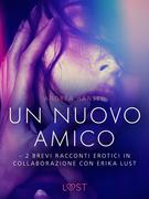 Un nuovo amico - 2 brevi racconti erotici in collaborazione con Erika Lust