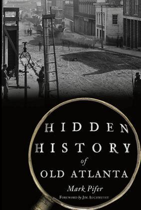Hidden History of Old Atlanta